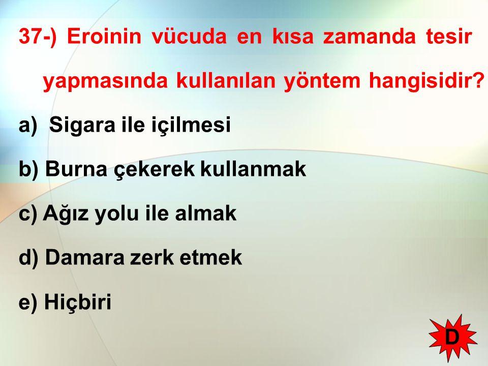 37-) Eroinin vücuda en kısa zamanda tesir yapmasında kullanılan yöntem hangisidir
