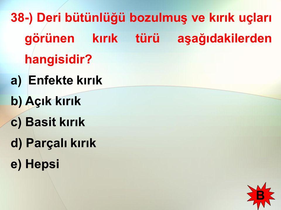 38-) Deri bütünlüğü bozulmuş ve kırık uçları görünen kırık türü aşağıdakilerden hangisidir