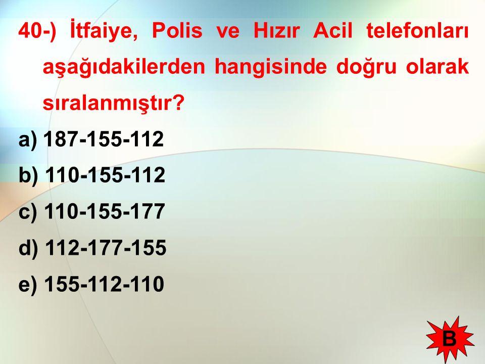 40-) İtfaiye, Polis ve Hızır Acil telefonları aşağıdakilerden hangisinde doğru olarak sıralanmıştır