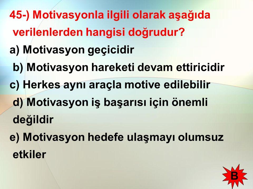 45-) Motivasyonla ilgili olarak aşağıda verilenlerden hangisi doğrudur
