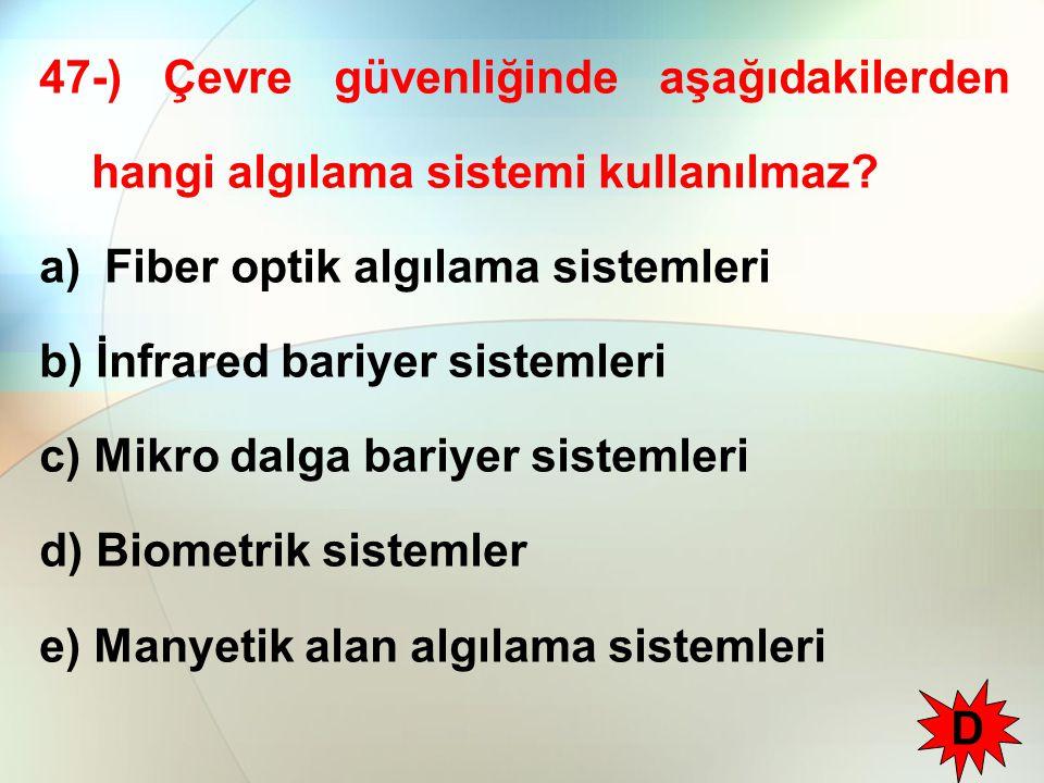 47-) Çevre güvenliğinde aşağıdakilerden hangi algılama sistemi kullanılmaz