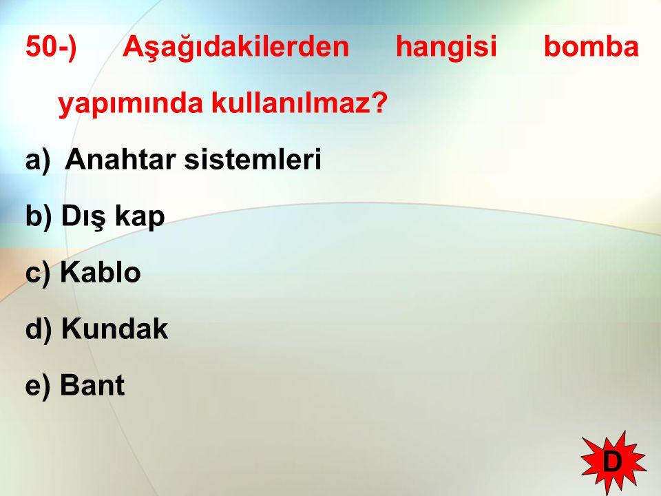 50-) Aşağıdakilerden hangisi bomba yapımında kullanılmaz