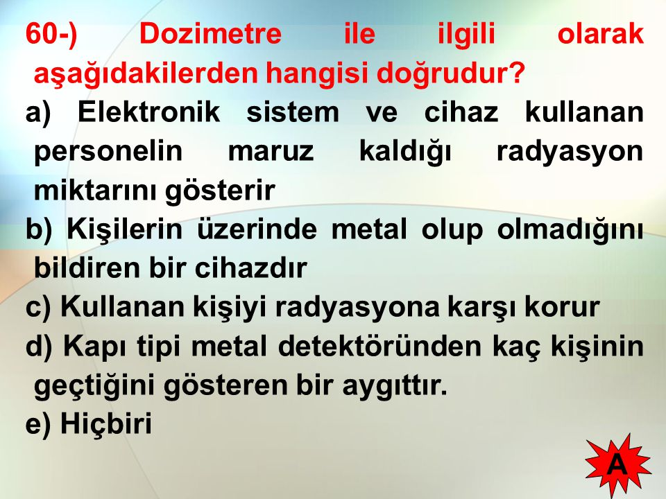 60-) Dozimetre ile ilgili olarak aşağıdakilerden hangisi doğrudur