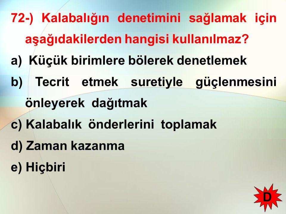 72-) Kalabalığın denetimini sağlamak için aşağıdakilerden hangisi kullanılmaz
