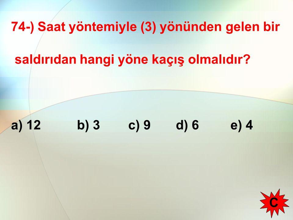 74-) Saat yöntemiyle (3) yönünden gelen bir saldırıdan hangi yöne kaçış olmalıdır