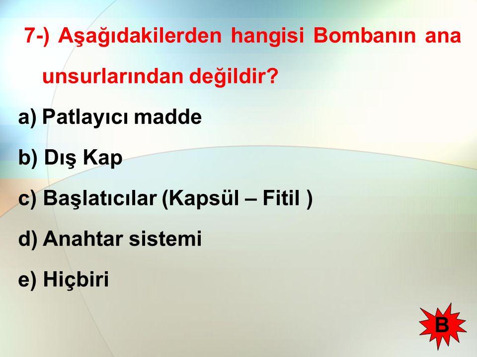 7-) Aşağıdakilerden hangisi Bombanın ana unsurlarından değildir