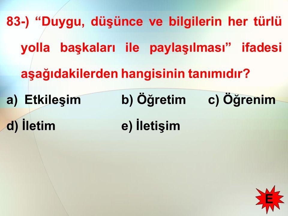83-) Duygu, düşünce ve bilgilerin her türlü yolla başkaları ile paylaşılması ifadesi aşağıdakilerden hangisinin tanımıdır