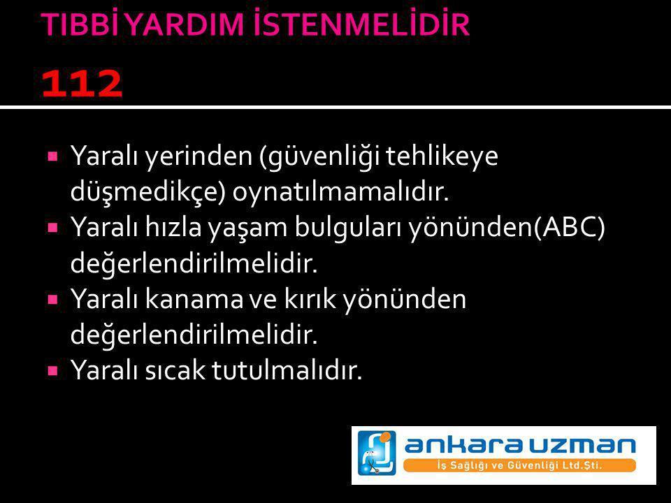 TIBBİ YARDIM İSTENMELİDİR 112