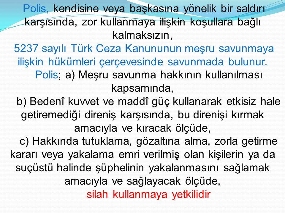 Polis; a) Meşru savunma hakkının kullanılması kapsamında,