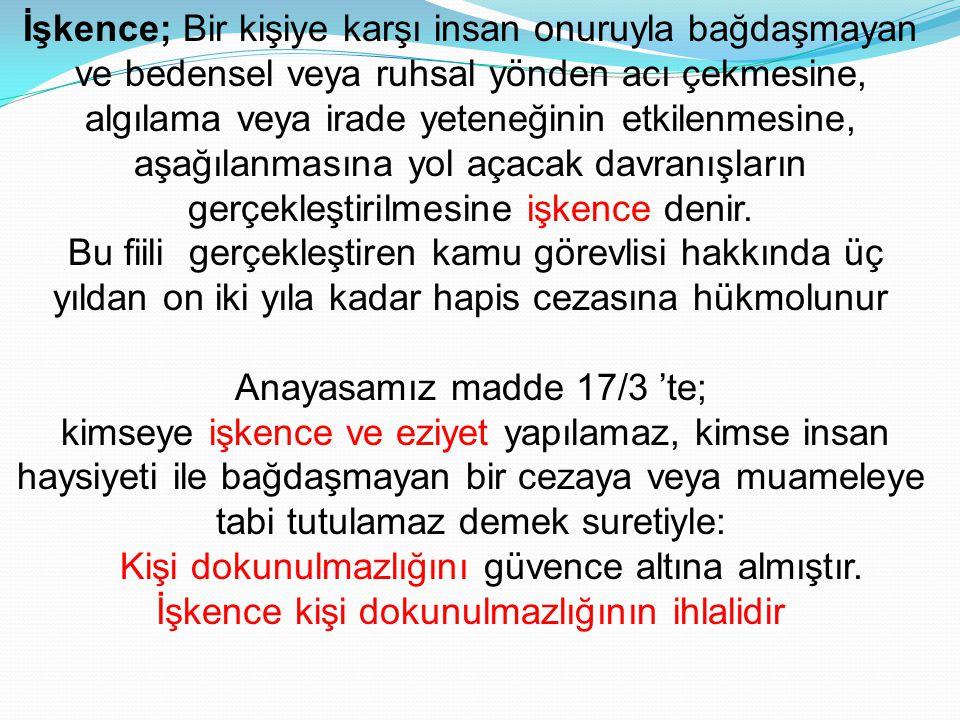 Anayasamız madde 17/3 'te;