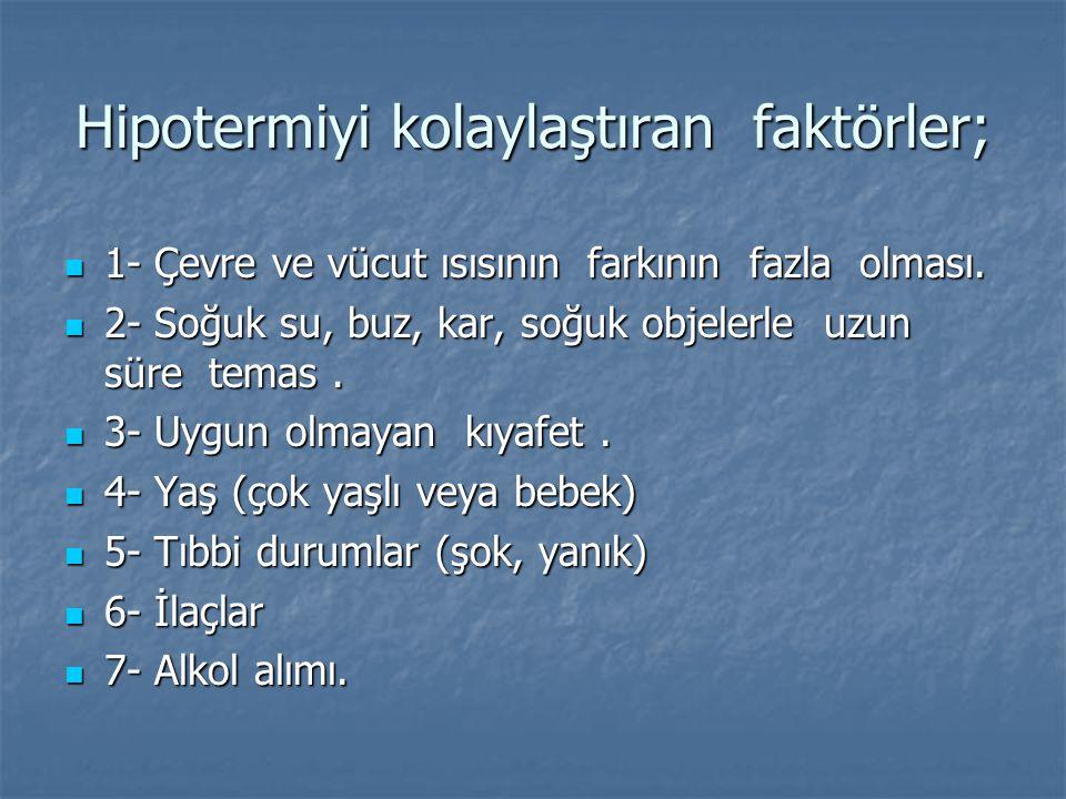 Hipotermiyi kolaylaştıran faktörler;