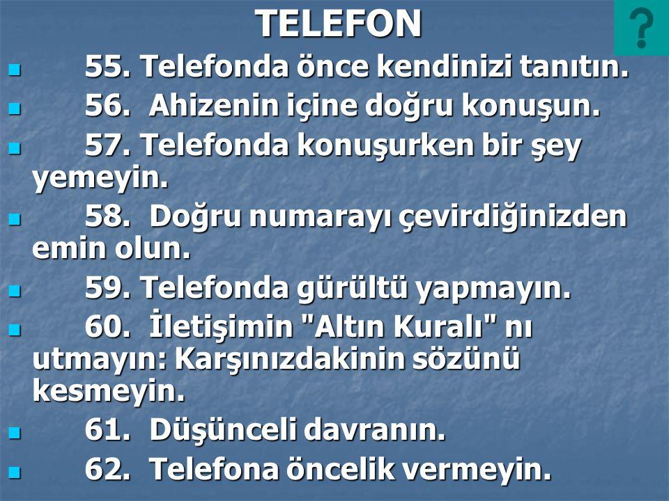 TELEFON 55. Telefonda önce kendinizi tanıtın. 56. Ahizenin içine doğru konuşun. 57. Telefonda konuşurken bir şey yemeyin.