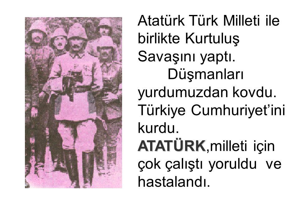 Atatürk Türk Milleti ile birlikte Kurtuluş Savaşını yaptı