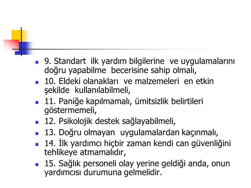 9. Standart ilk yardım bilgilerine ve uygulamalarını doğru yapabilme becerisine sahip olmalı,