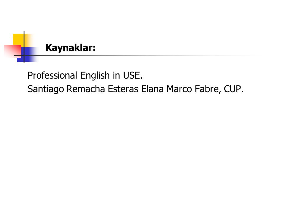 Kaynaklar: Professional English in USE.