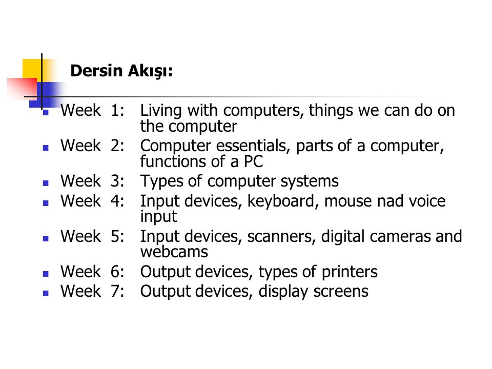 Dersin Akışı: Week 1: Living with computers, things we can do on the computer.