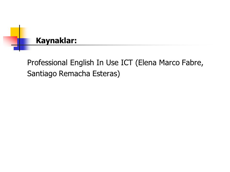 Kaynaklar: Professional English In Use ICT (Elena Marco Fabre, Santiago Remacha Esteras)