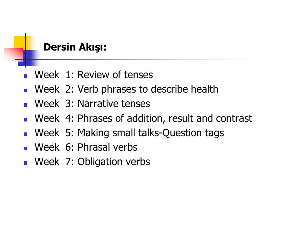 Dersin Akışı: Week 1: Review of tenses. Week 2: Verb phrases to describe health. Week 3: Narrative tenses.