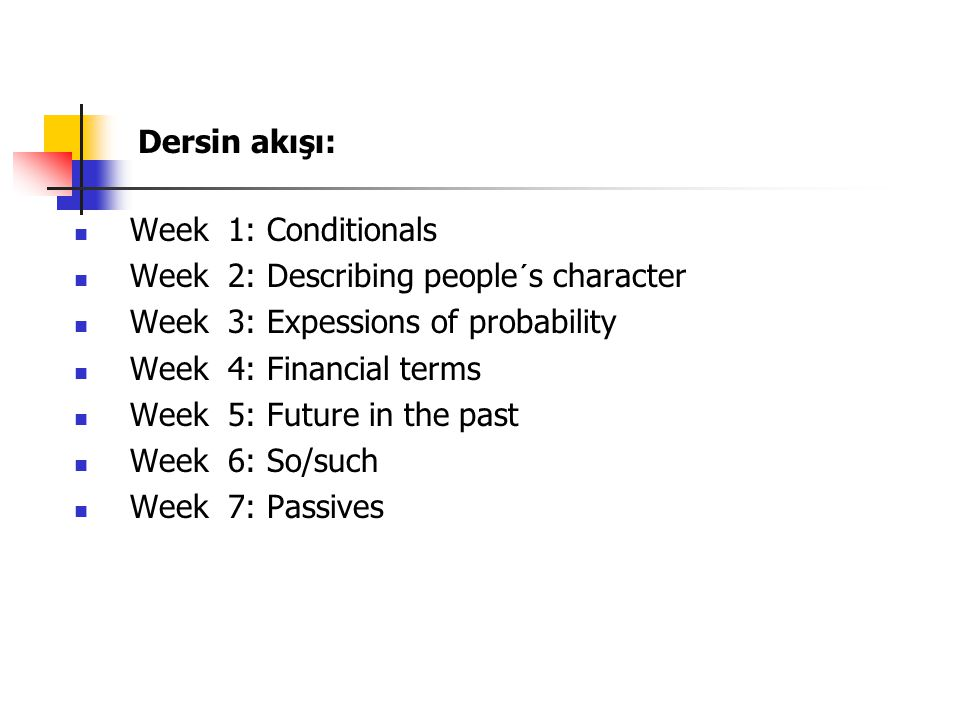 Dersin akışı: Week 1: Conditionals. Week 2: Describing people´s character. Week 3: Expessions of probability.