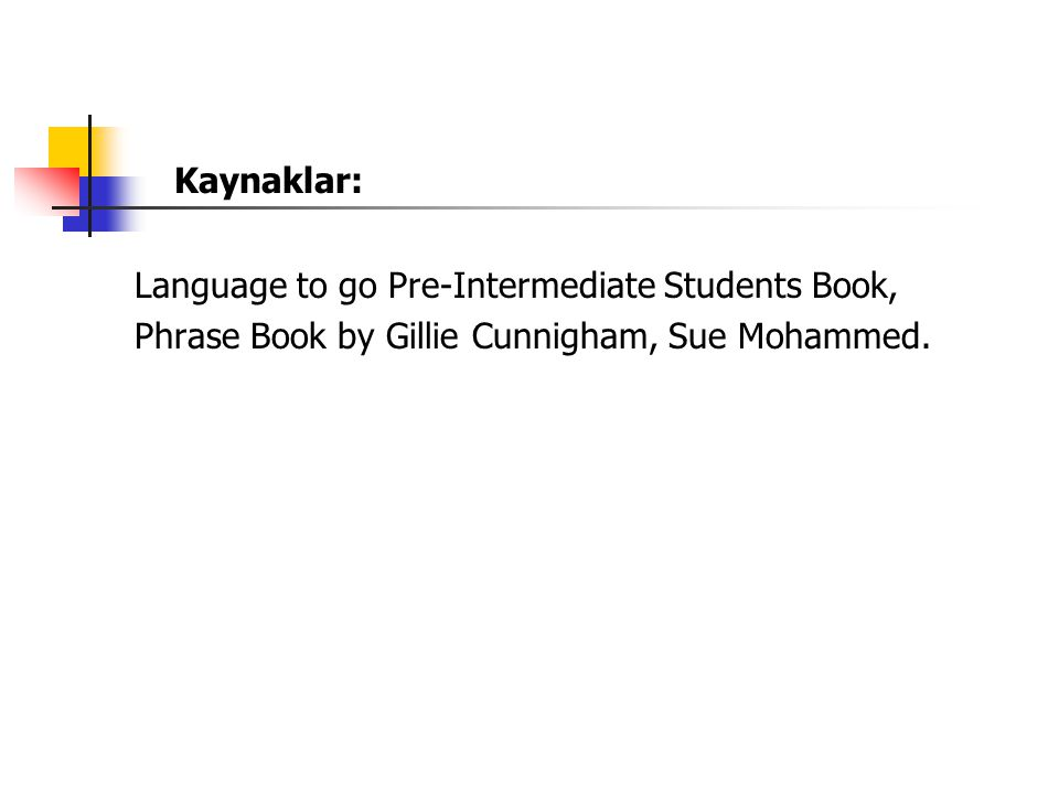Kaynaklar: Language to go Pre-Intermediate Students Book,