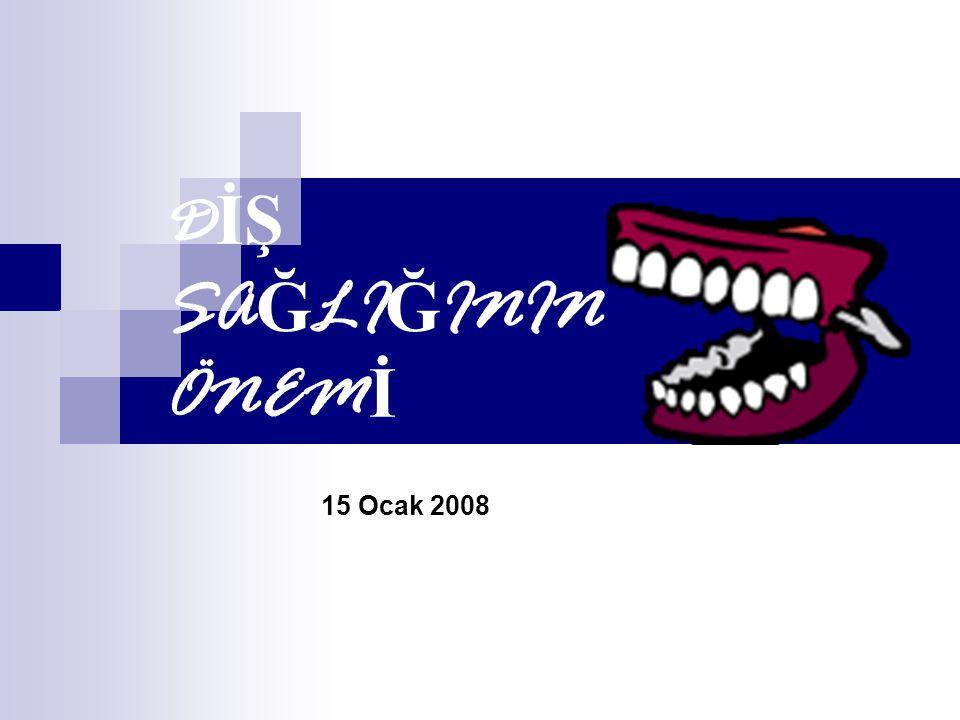 DİŞ SAĞLIĞININ ÖNEMİ 15 Ocak 2008