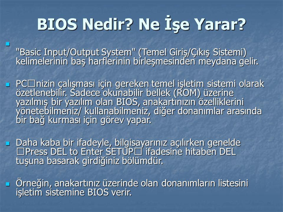 BIOS Nedir Ne İşe Yarar Basic Input/Output System (Temel Giriş/Çıkış Sistemi) kelimelerinin baş harflerinin birleşmesinden meydana gelir.