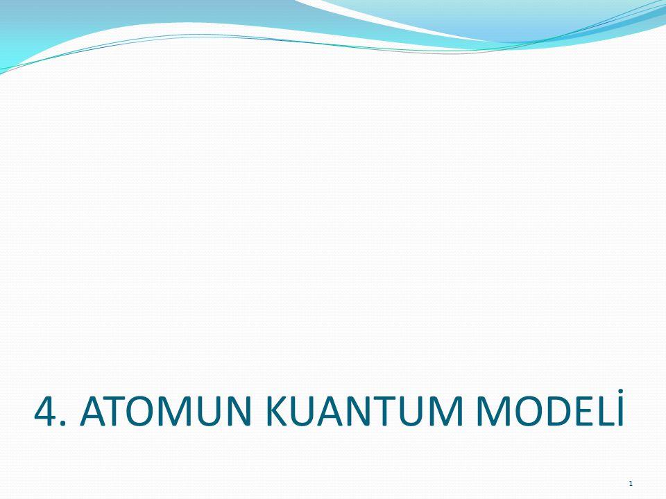 4. ATOMUN KUANTUM MODELİ