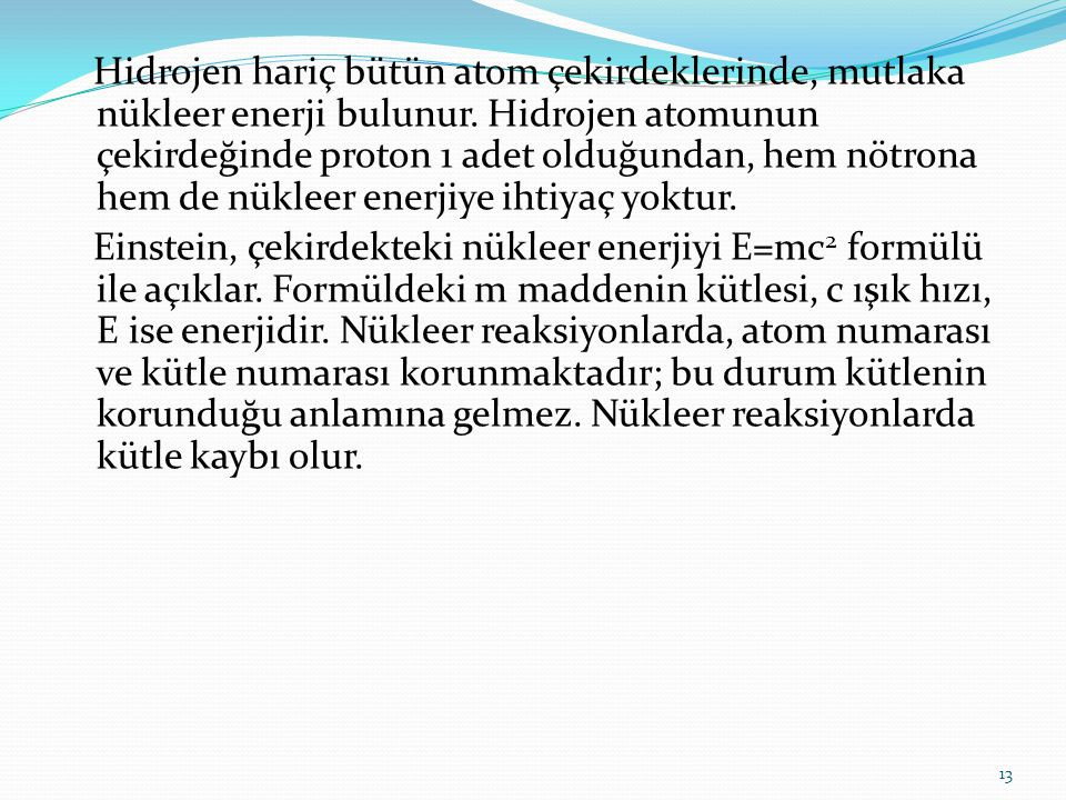Hidrojen hariç bütün atom çekirdeklerinde, mutlaka nükleer enerji bulunur.