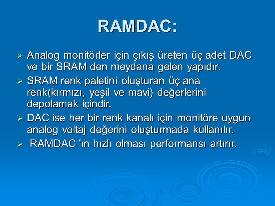 RAMDAC: Analog monitörler için çıkış üreten üç adet DAC ve bir SRAM den meydana gelen yapıdır.