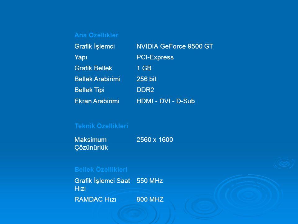 Ana Özellikler Grafik İşlemci. NVIDIA GeForce 9500 GT. Yapı. PCI-Express. Grafik Bellek. 1 GB.