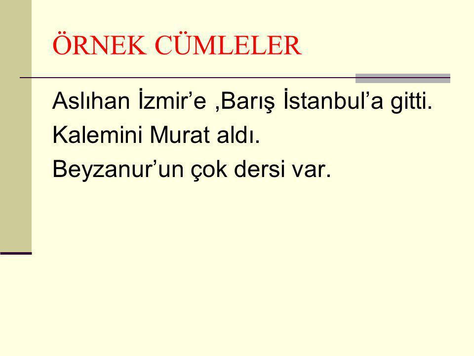 ÖRNEK CÜMLELER Aslıhan İzmir'e ,Barış İstanbul'a gitti.
