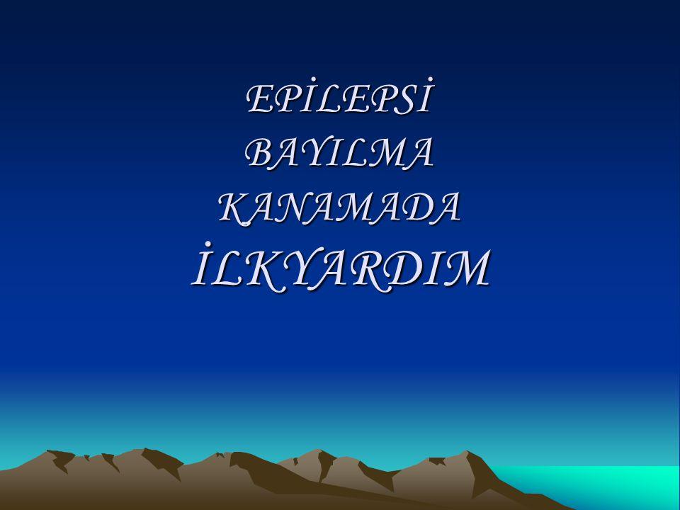 EPİLEPSİ BAYILMA KANAMADA İLKYARDIM