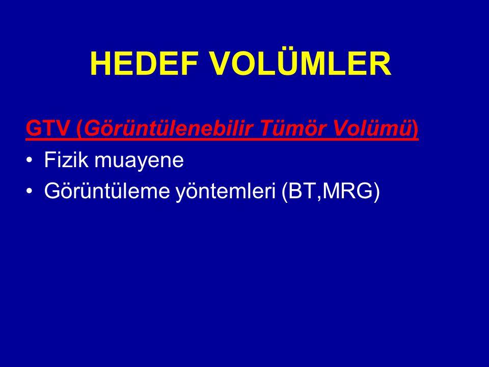 HEDEF VOLÜMLER GTV (Görüntülenebilir Tümör Volümü) Fizik muayene