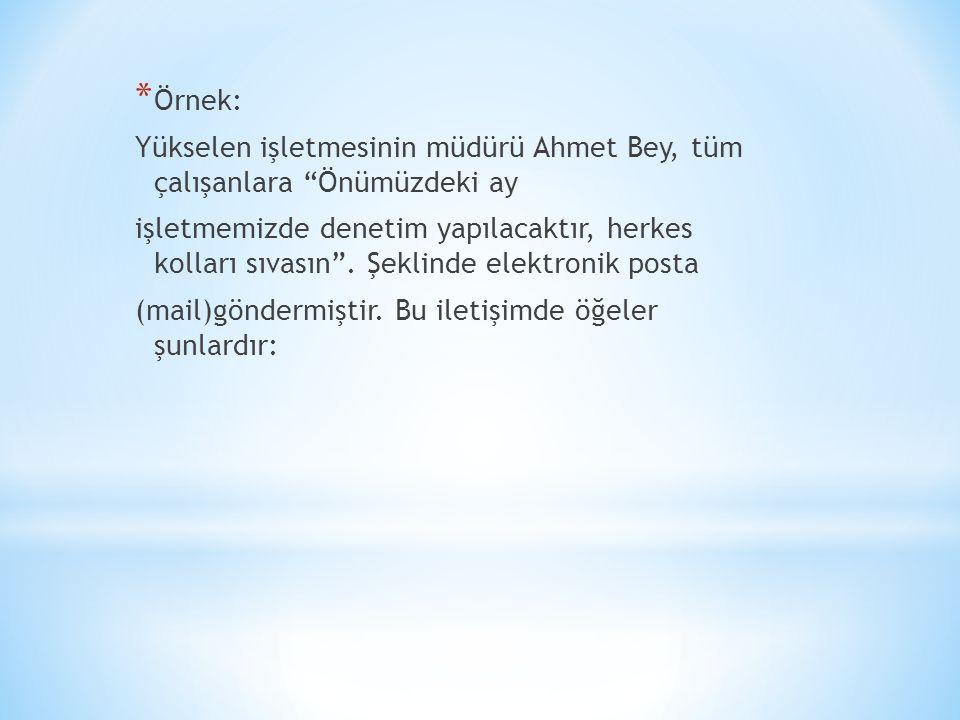 Örnek: Yükselen işletmesinin müdürü Ahmet Bey, tüm çalışanlara Önümüzdeki ay.