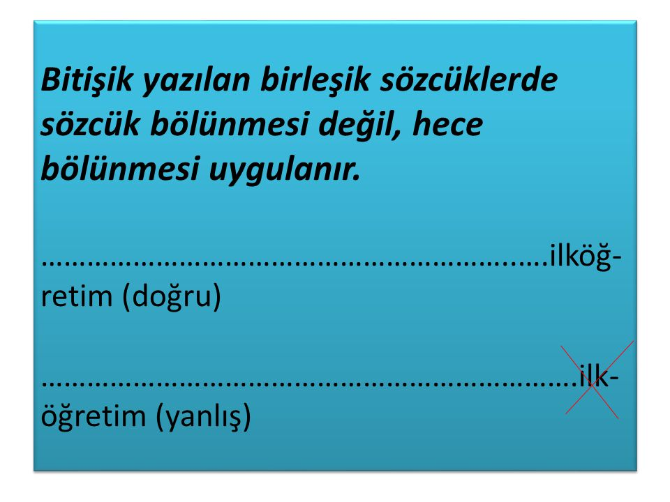 Bitişik yazılan birleşik sözcüklerde sözcük bölünmesi değil, hece bölünmesi uygulanır.