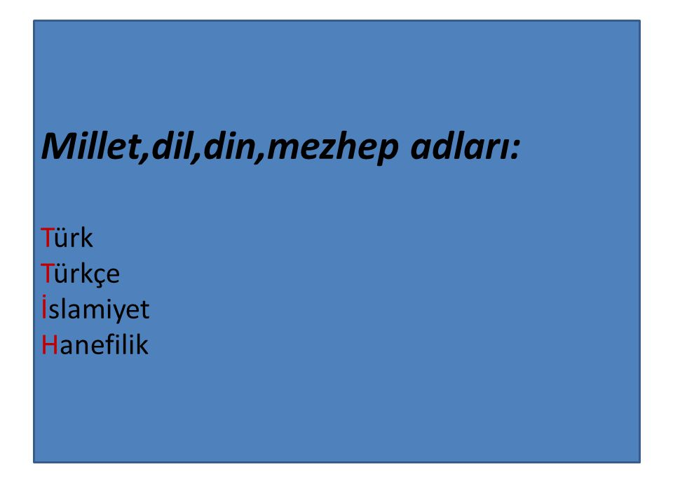 Millet,dil,din,mezhep adları: Türk Türkçe İslamiyet Hanefilik