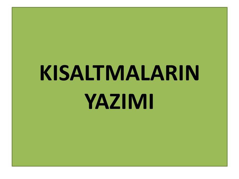 KISALTMALARIN YAZIMI