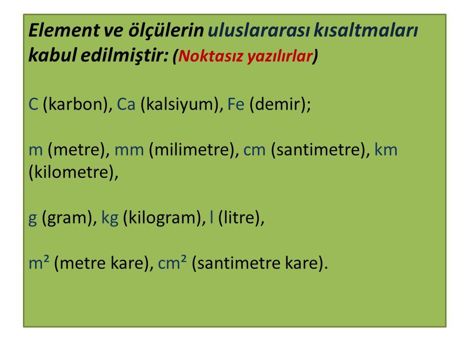Element ve ölçülerin uluslararası kısaltmaları kabul edilmiştir: (Noktasız yazılırlar) C (karbon), Ca (kalsiyum), Fe (demir); m (metre), mm (milimetre), cm (santimetre), km (kilometre), g (gram), kg (kilogram), l (litre), m² (metre kare), cm² (santimetre kare).