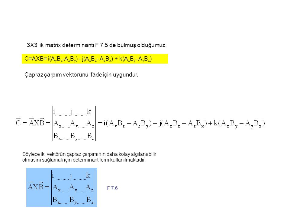 3X3 lik matrix determinantı F 7.5 de bulmuş olduğumuz.