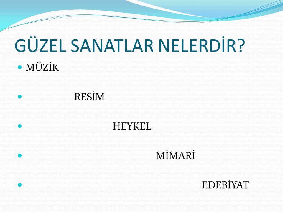 GÜZEL SANATLAR NELERDİR