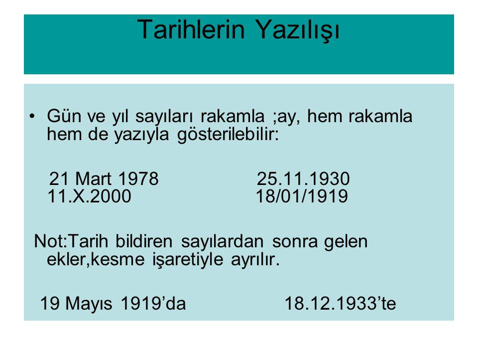 Tarihlerin Yazılışı Gün ve yıl sayıları rakamla ;ay, hem rakamla hem de yazıyla gösterilebilir: