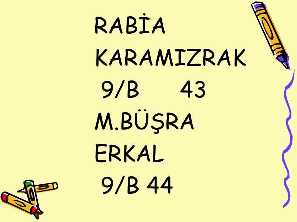RABİA KARAMIZRAK 9/B 43 M.BÜŞRA ERKAL 9/B 44