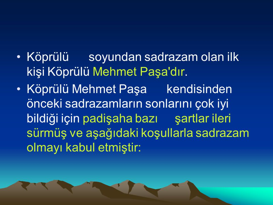 Köprülü soyundan sadrazam olan ilk kişi Köprülü Mehmet Paşa dır.