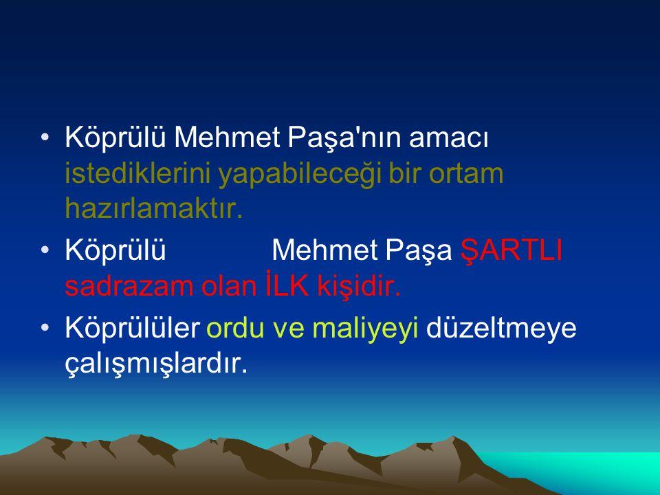 Köprülü Mehmet Paşa nın amacı istediklerini yapabileceği bir ortam hazırlamaktır.