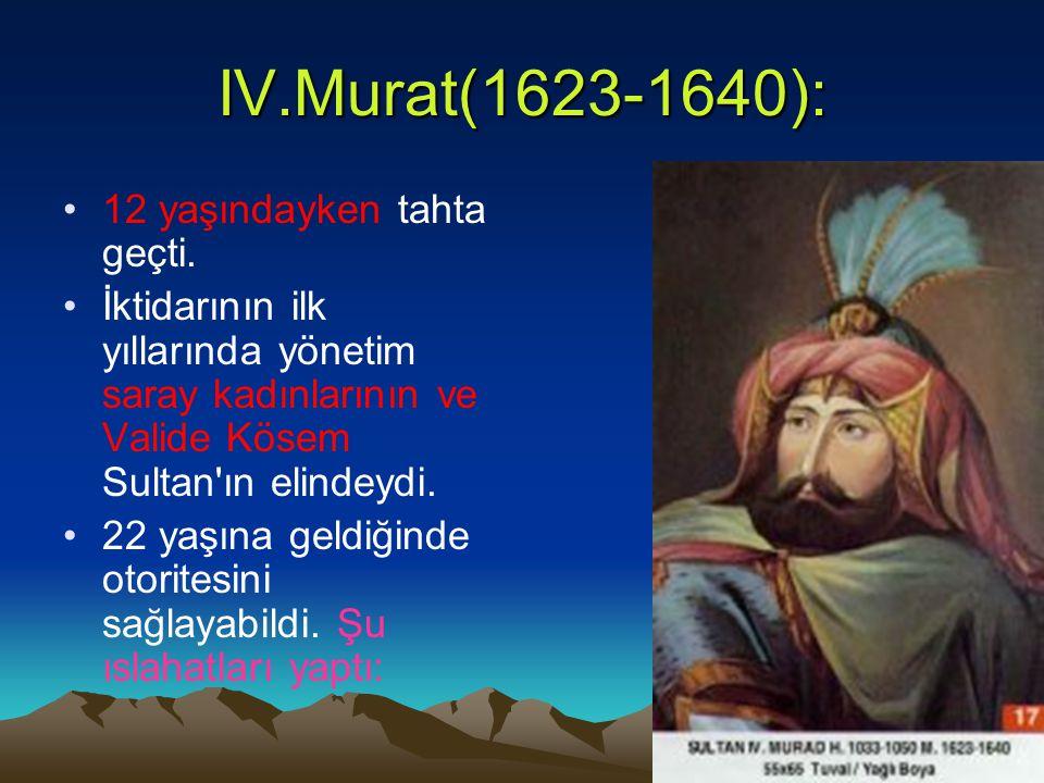 IV.Murat(1623-1640): 12 yaşındayken tahta geçti.