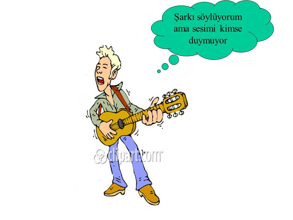 Şarkı söylüyorum ama sesimi kimse duymuyor