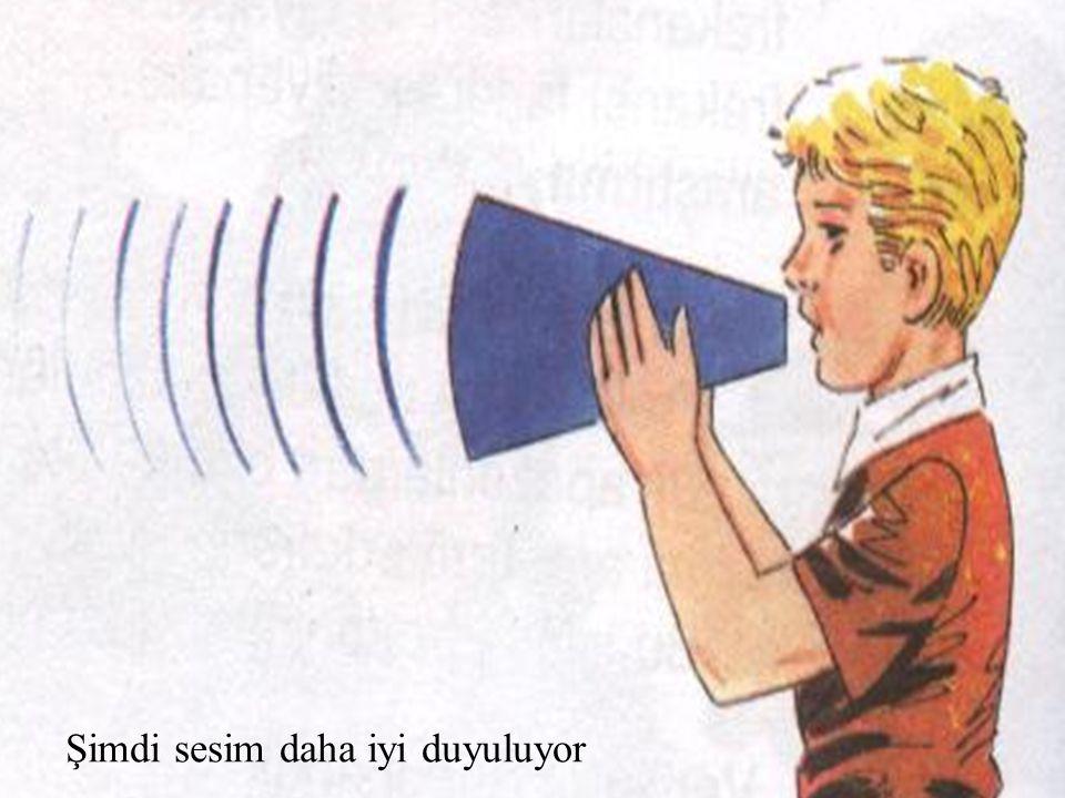 Şimdi sesim daha iyi duyuluyor