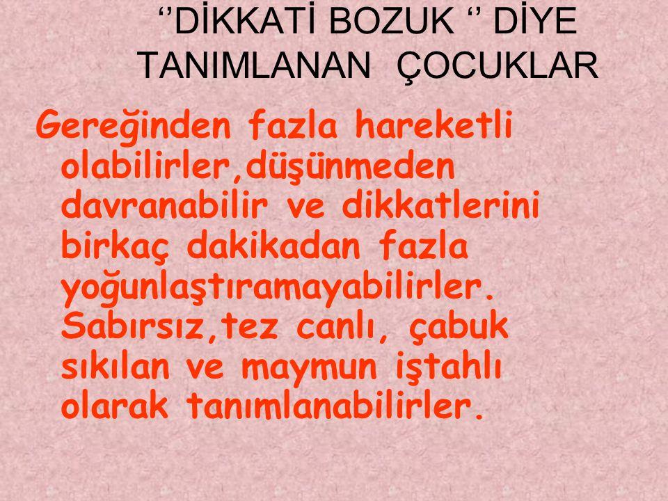 ''DİKKATİ BOZUK '' DİYE TANIMLANAN ÇOCUKLAR