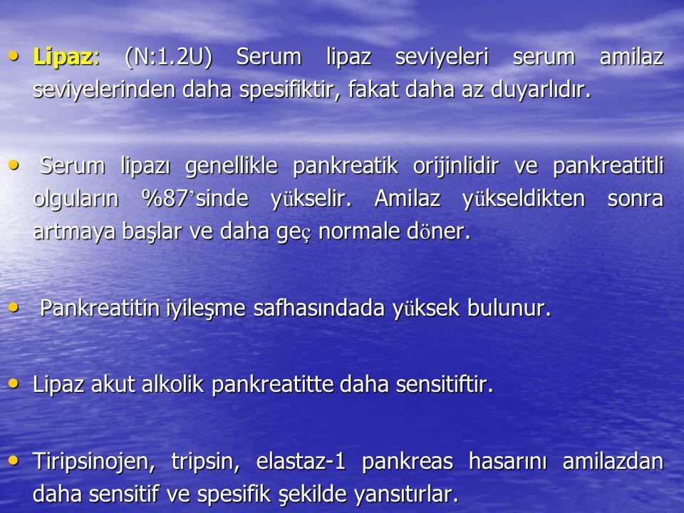 Lipaz: (N:1.2U) Serum lipaz seviyeleri serum amilaz seviyelerinden daha spesifiktir, fakat daha az duyarlıdır.