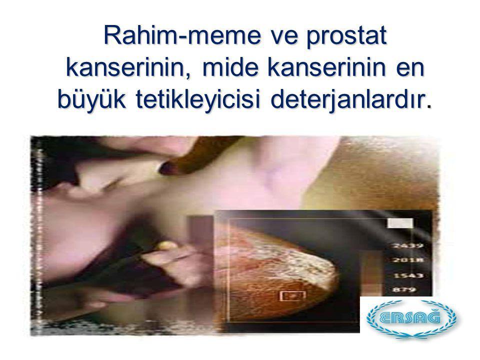 Rahim-meme ve prostat kanserinin, mide kanserinin en büyük tetikleyicisi deterjanlardır.